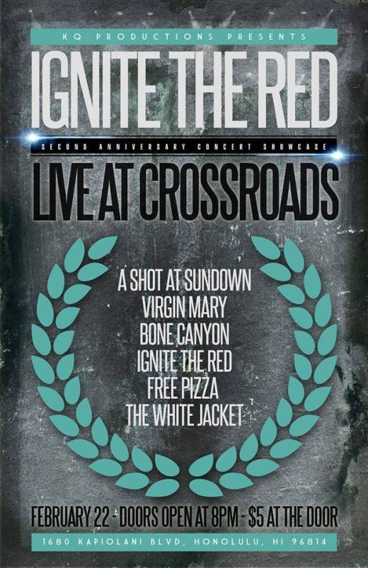 Ignite The Red Anniversary Show! W/ a ton of really great bands! Feb 22nd at Hawaiian Brian's Crossroads!